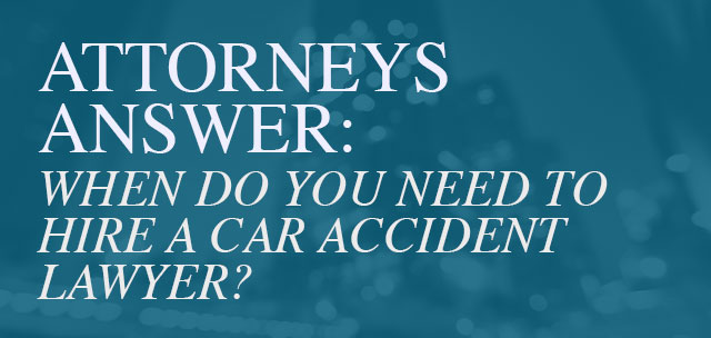 Attorneys Answer: When do you need to hire a car accident