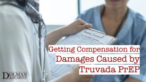 Getting Compensation for Damages Caused by Truvada PrEP - Dolman Law Group